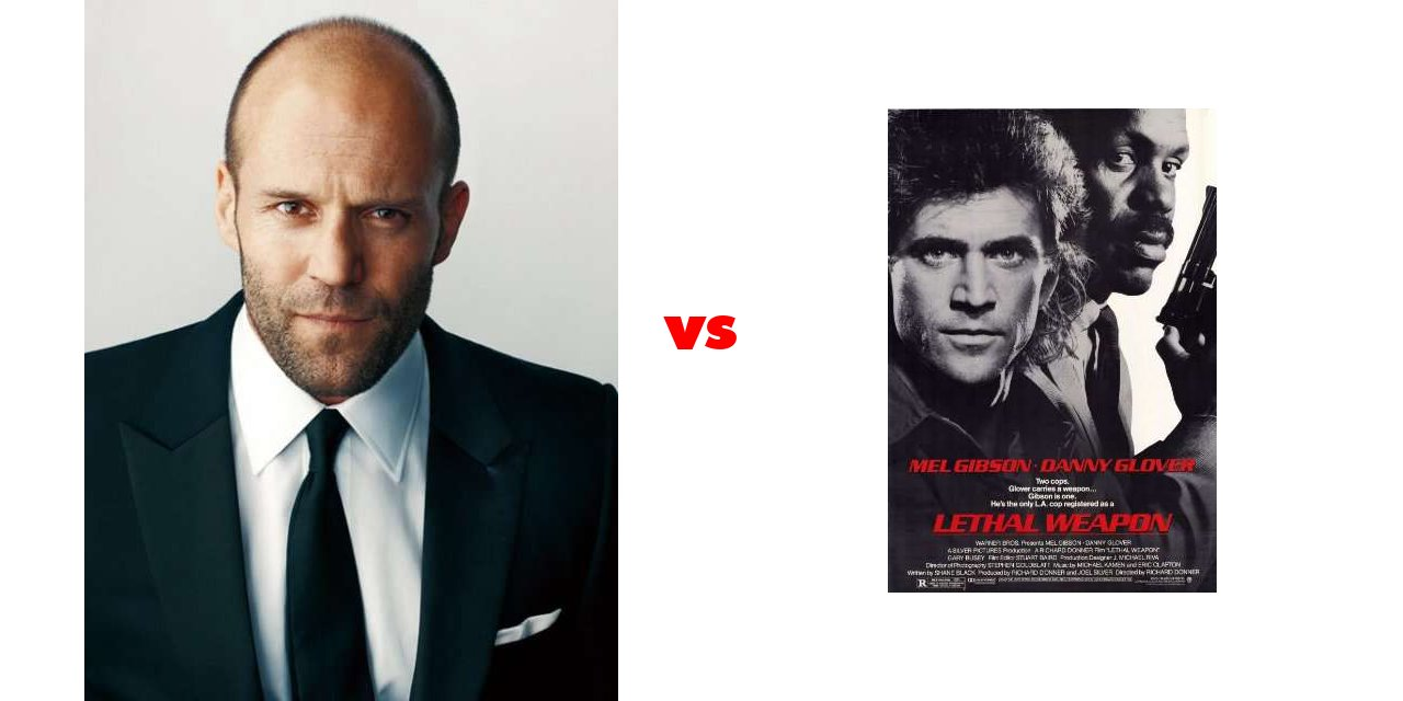 Jason Statham vs Lethal Weapon on The Big Fat List
